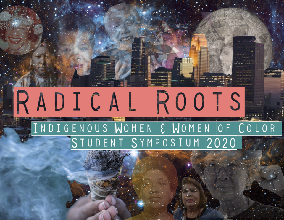 Collage of stars and constellations and various images indigenous women and women of color from throughout history. Text reads Radical Roots: Indigenous Women and Women of Color Student Symposium 2020